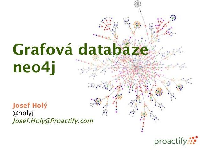 Grafová databázeneo4jJosef Holý@holyjJosef.Holy@Proactify.com