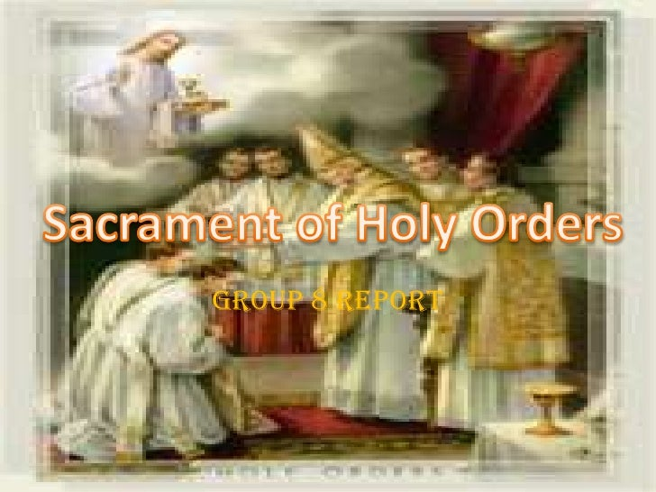 Group 8 Report<br />Sacrament of Holy Orders<br />