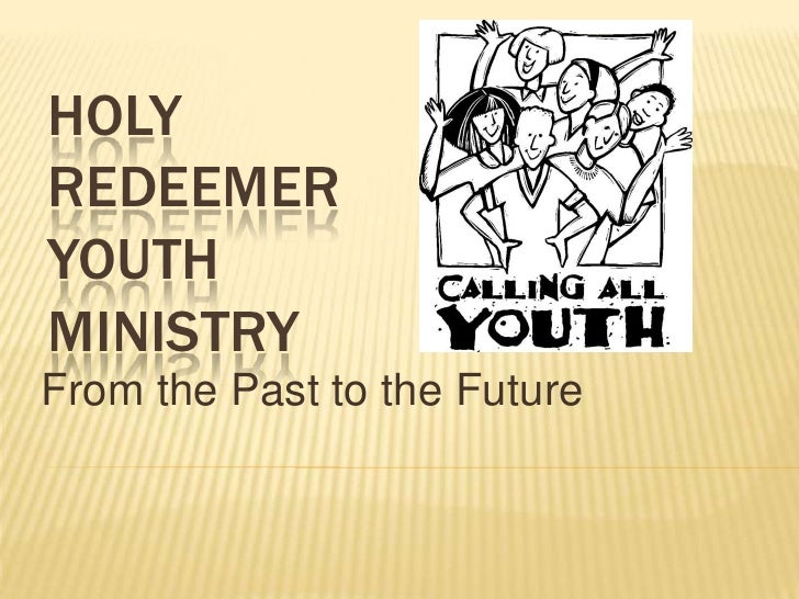 Holy Redeemer Youth Ministry<br />From the Past to the Future<br />