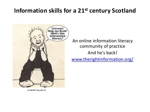 Information skills for a 21st century Scotland An online information literacy community of practice And he's back! www.the...