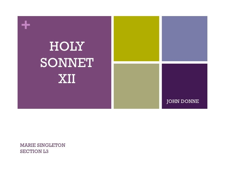 +        HOLY       SONNET         XII                   JOHN DONNE     MARIE SINGLETON SECTION L3