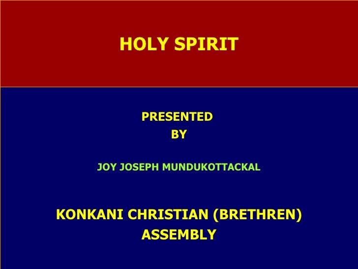 HOLY SPIRIT PRESENTED  BY JOY JOSEPH MUNDUKOTTACKAL KONKANI CHRISTIAN (BRETHREN) ASSEMBLY