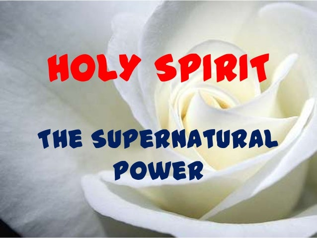 HOLY SPIRITThe Supernatural     Power