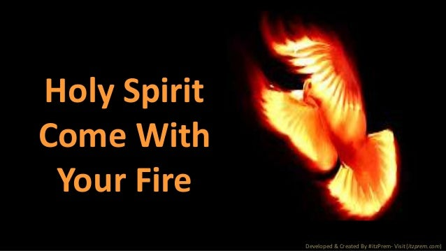 holy spirit come with your fire