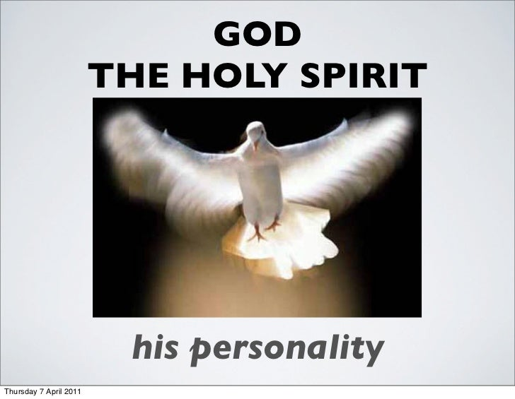 GOD                        THE HOLY SPIRIT                         his personalityThursday 7 April 2011