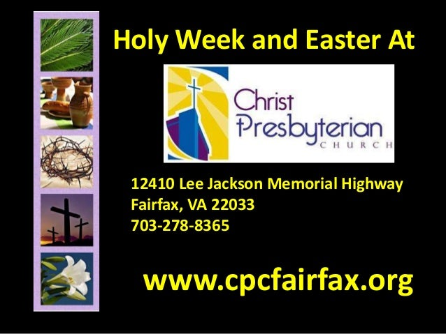 Holy Week and Easter At 12410 Lee Jackson Memorial Highway Fairfax, VA 22033 703-278-8365 www.cpcfairfax.org