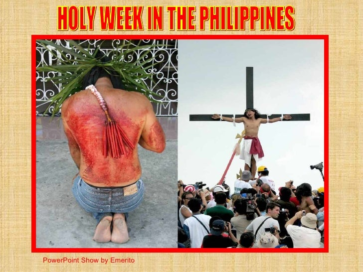 HOLY WEEK IN THE PHILIPPINES PowerPoint Show by Emerito