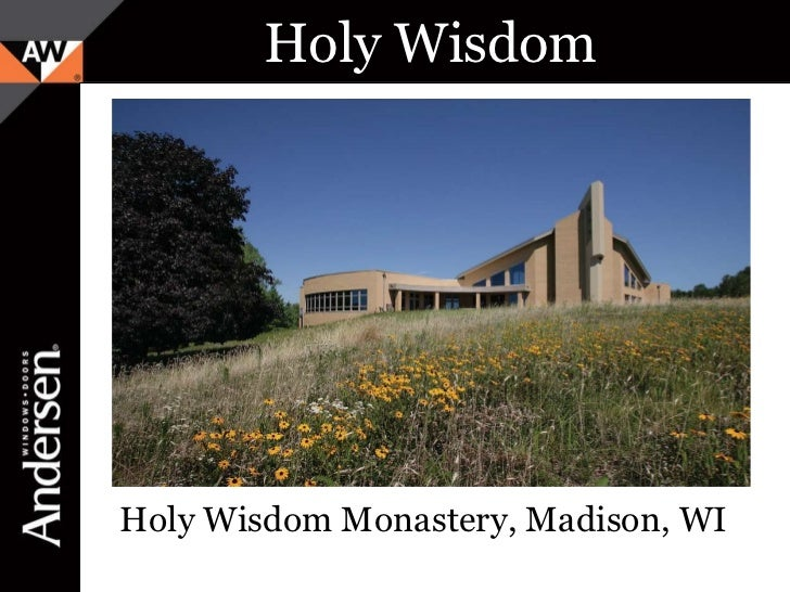 Holy Wisdom  <ul><li>Holy Wisdom Monastery, Madison, WI </li></ul>Title Here and  Here and Here Andersen Corporation Compa...