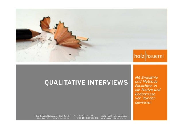 QUALITATIVE INTERVIEWS  Dr. Brigitte Holzhauer, Dipl. Psych. Uhlandstr. 20 D- 68167 Mannheim  T: +49 621 150 4876 M: +49 1...