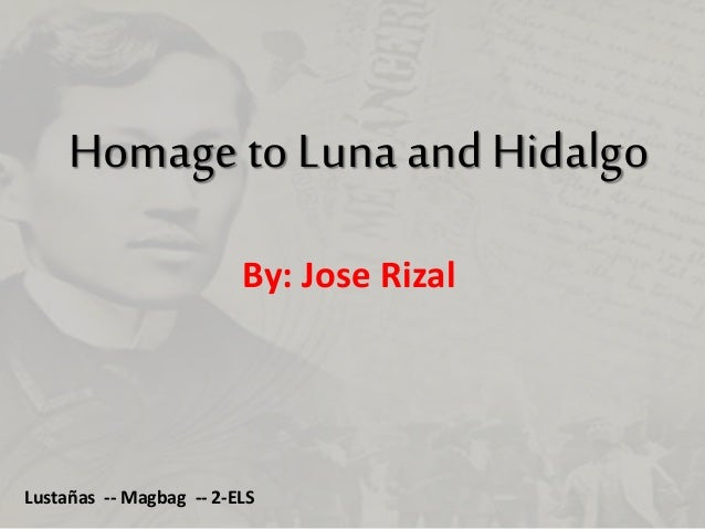 Homage to Luna and Hidalgo By: Jose Rizal Lustañas -- Magbag -- 2-ELS