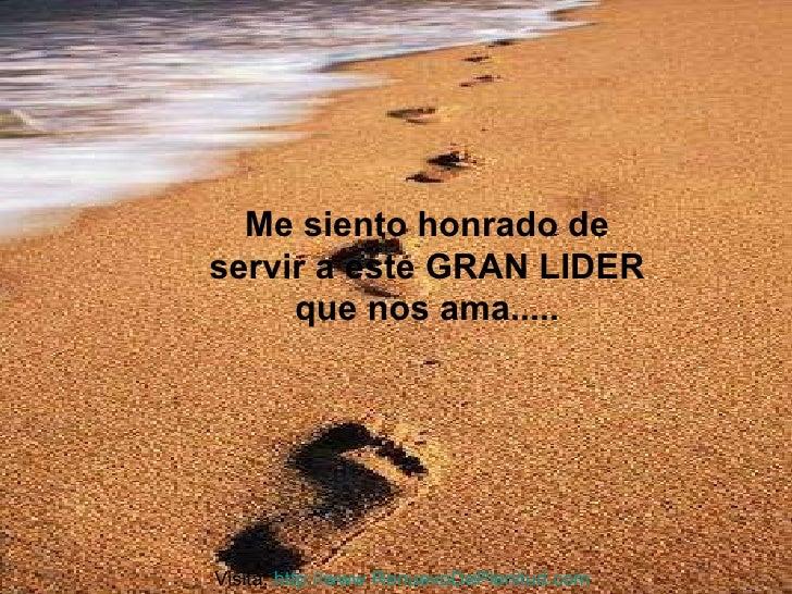 Me siento honrado de servir a este GRAN LIDER que nos ama..... Visita:  http:// www.RenuevoDePlenitud.com