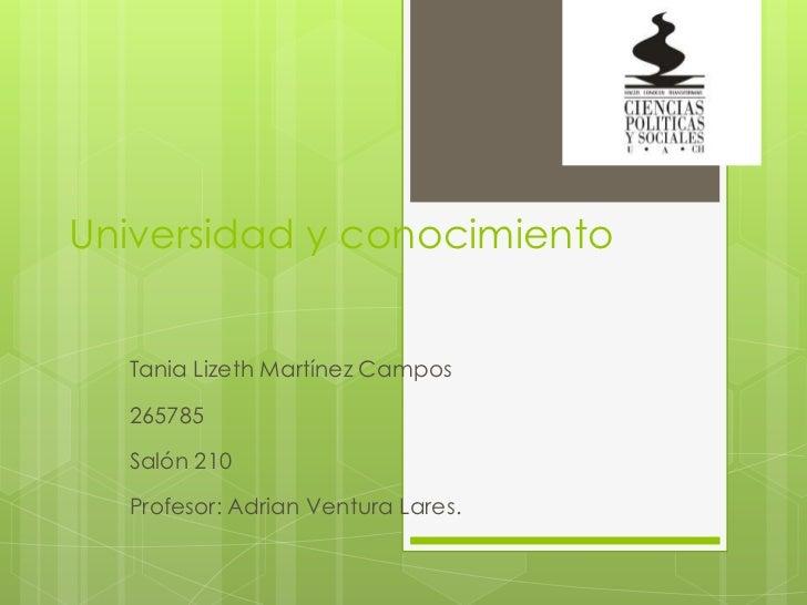 Universidad y conocimiento  Tania Lizeth Martínez Campos  265785  Salón 210  Profesor: Adrian Ventura Lares.