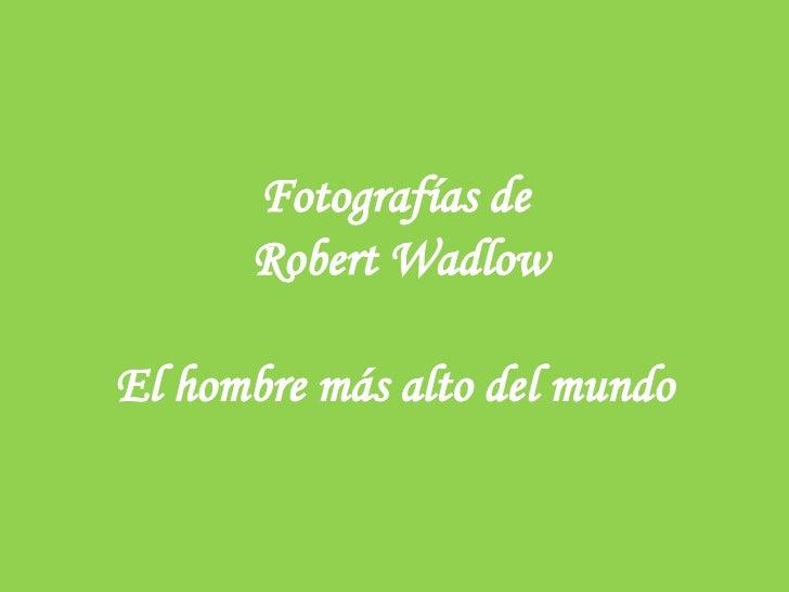 Fotografías de Robert Wadlow El hombre más alto del mundo