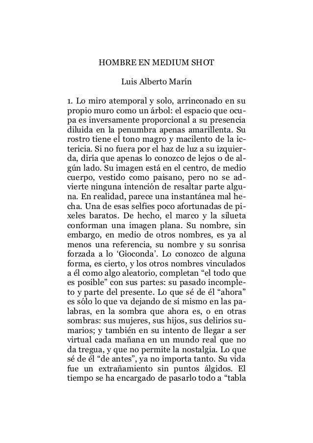 HOMBRE EN MEDIUM SHOT Luis Alberto Marín 1. Lo miro atemporal y solo, arrinconado en su propio muro como un árbol: el espa...