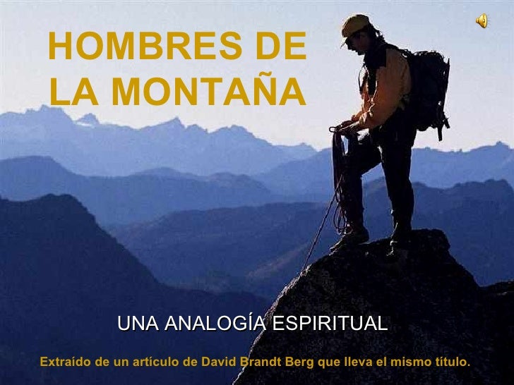 HOMBRES DE LA MONTA ÑA ♫  Enciende los parlantes HAZ UN CLIC PARA AVANZAR  Extraído de un artículo de David Brandt Berg qu...