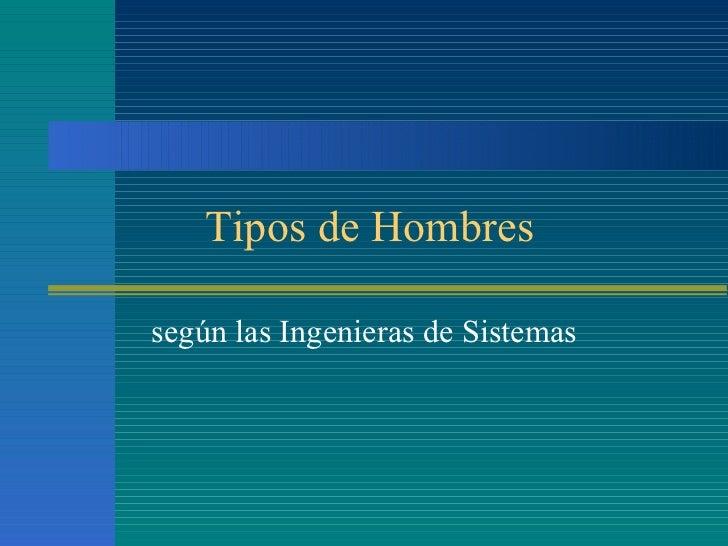 Tipos de Hombres según las Ingenieras de Sistemas