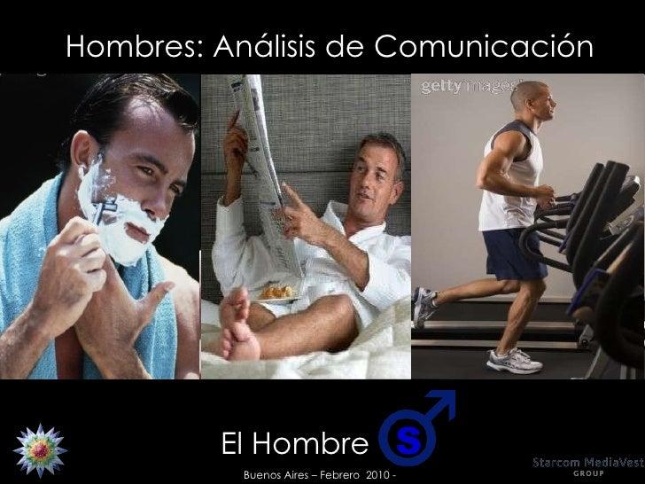 Hombres: Análisis de Comunicación Buenos Aires – Febrero  2010 - El Hombre  S