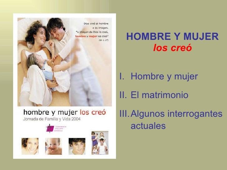 <ul><li>Hombre y mujer </li></ul><ul><li>El matrimonio  </li></ul><ul><li>Algunos interrogantes actuales </li></ul>HOMBRE ...
