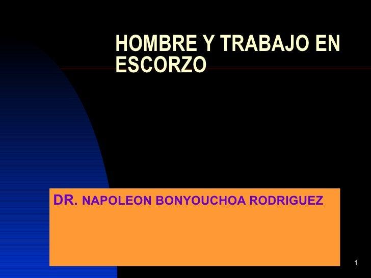 HOMBRE Y TRABAJO EN       ESCORZODR. NAPOLEON BONYOUCHOA RODRIGUEZ                                    1
