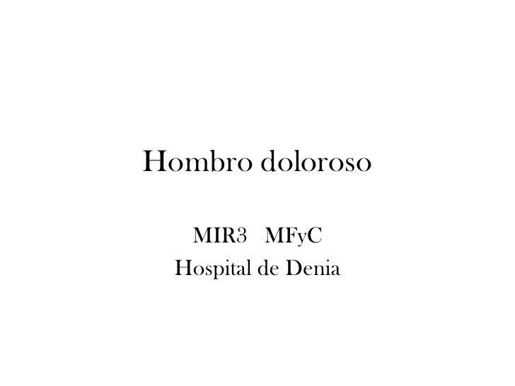 Hombro doloroso     MIR3 MFyC   Hospital de Denia