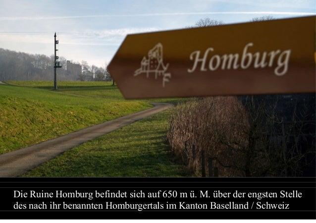 Die Ruine Homburg befindet sich auf 650 m ü. M. über der engsten Stelle des nach ihr benannten Homburgertals im Kanton Bas...