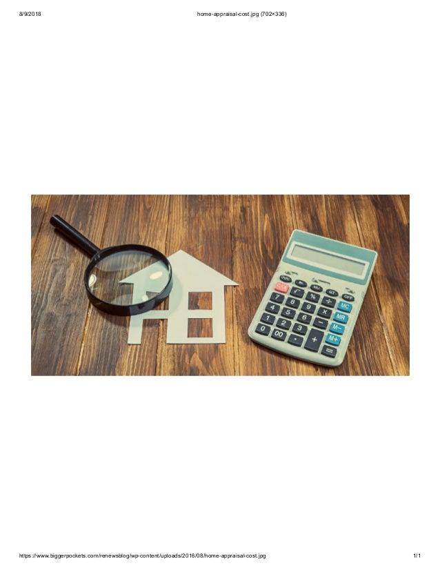 8/9/2018 home-appraisal-cost.jpg (702�336) https://www.biggerpockets.com/renewsblog/wp-content/uploads/2016/08/home-apprai...