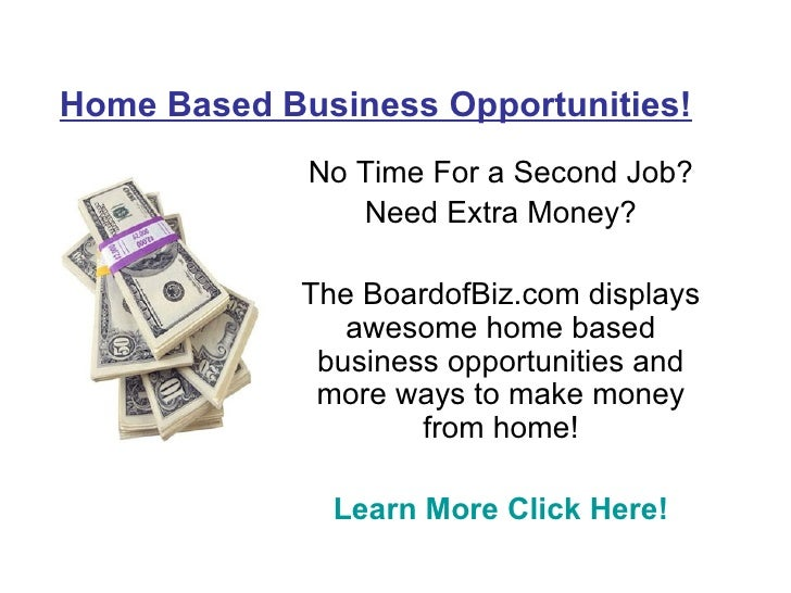 Home Based Business Opportunities! No Time For a Second Job? Need Extra Money? The BoardofBiz.com displays awesome home ba...