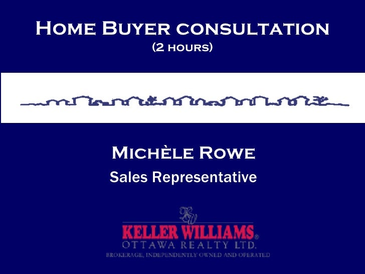 Home Buyer consultation (2 hours) Michèle Rowe Sales Representative