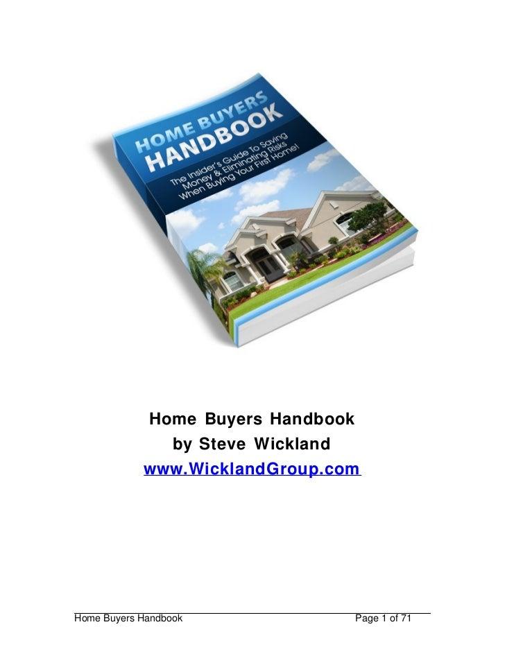 Home Buying Handbook: Complete Guide            Home Buyers Handbook              by Steve Wickland            www.Wicklan...