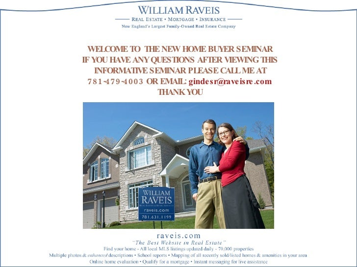 WELCOME TO  THE NEW HOME BUYER SEMINAR IF YOU HAVE ANY QUESTIONS AFTER VIEWING THIS INFORMATIVE SEMINAR PLEASE CALL ME AT ...