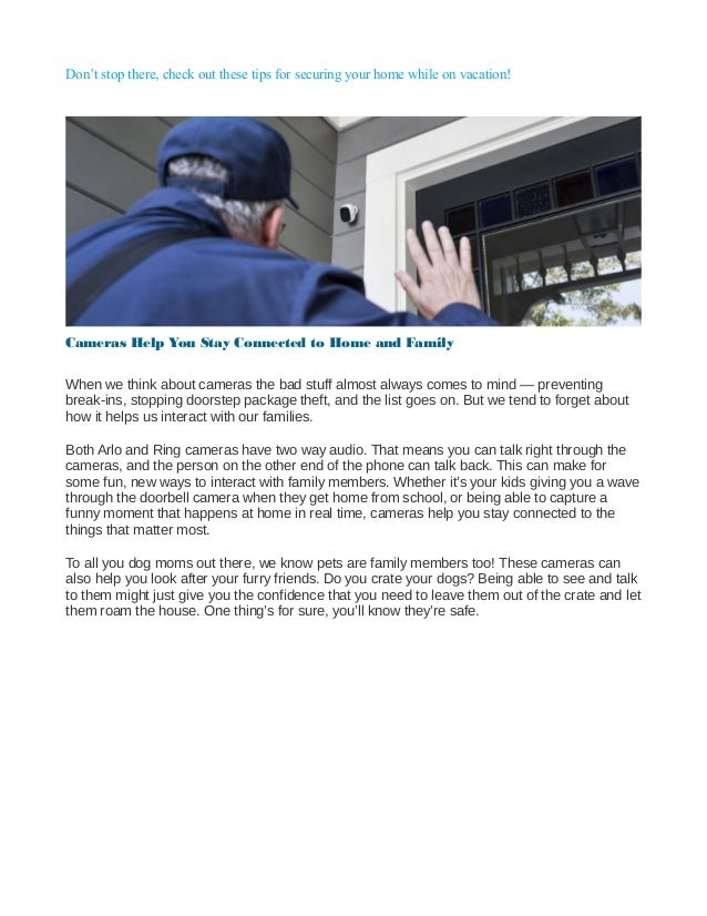 Don't stop there, check out these tips for securing your home while on vacation! Cameras Help You Stay Connected to Home a...