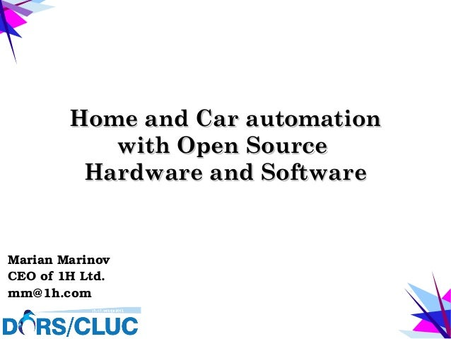 Home and Car automationHome and Car automationwith Open Sourcewith Open SourceHardware and SoftwareHardware and SoftwareMa...