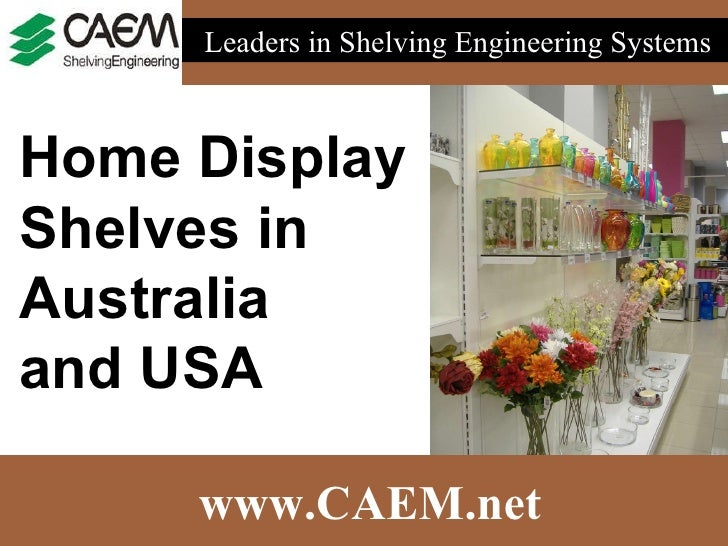 www.CAEM.net Leaders in Shelving Engineering Systems  Home Display  Shelves in  Australia  and USA