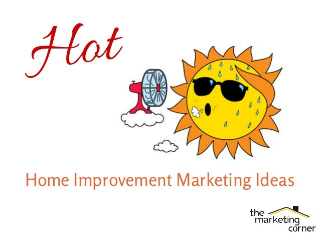 Sizzling Hot Home Improvement Marketing Ideas For Summer