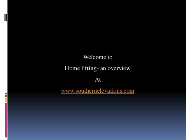 Welcome to Home lifting- an overview            Atwww.southernelevations.com