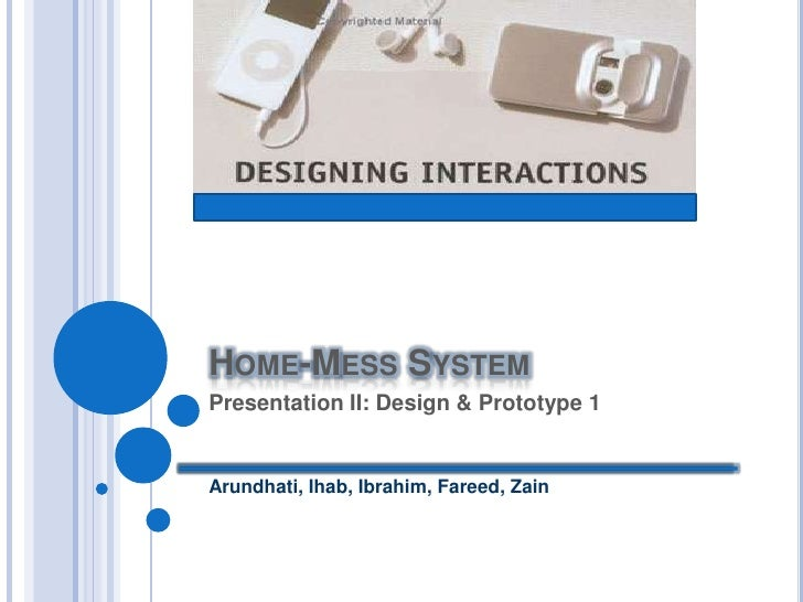 Home-Mess System <br />Presentation II: Design & Prototype 1 Arundhati, Ihab, Ibrahim, Fareed, Zain<br />