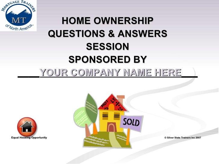 <ul><li>HOME OWNERSHIP </li></ul><ul><li>QUESTIONS & ANSWERS </li></ul><ul><li>SESSION </li></ul><ul><li>SPONSORED BY </li...