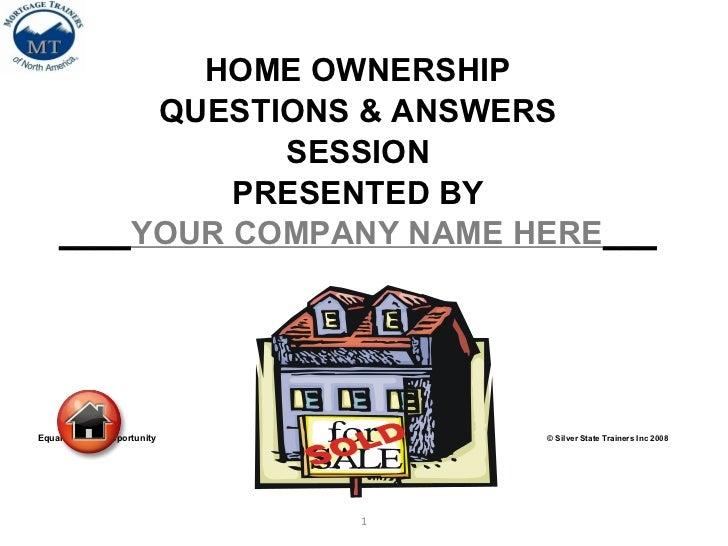 <ul><li>HOME OWNERSHIP </li></ul><ul><li>QUESTIONS & ANSWERS </li></ul><ul><li>SESSION </li></ul><ul><li>PRESENTED BY </li...