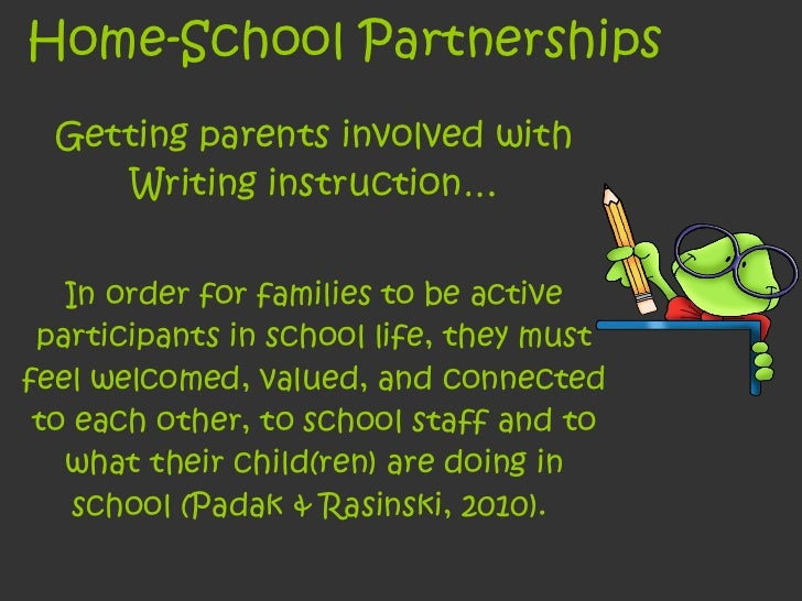 Home-School Partnerships Getting parents involved with Writing instruction… In order for families to be active participant...