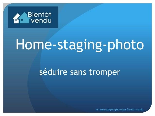 Home-staging-photo séduire sans tromper  le home-staging-photo par Bientot-vendu