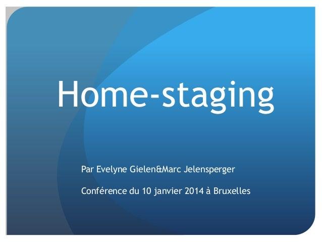 Home-staging Par Evelyne Gielen&Marc Jelensperger Conférence du 10 janvier 2014 à Bruxelles