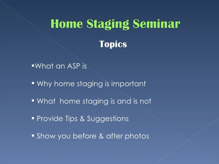 <ul><li>What an ASP is </li></ul><ul><li>Why home staging is important </li></ul><ul><li>What  home staging is and is not ...