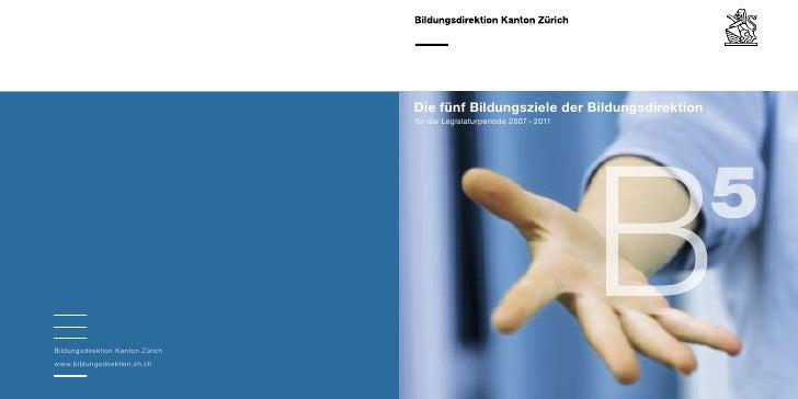 Die fünf Bildungsziele der Bildungsdirektion                                   für die Legislaturperiode 2007 – 2011     B...