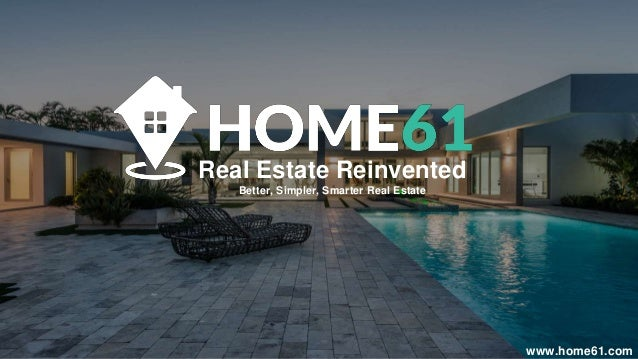 Real Estate Reinvented Better, Simpler, Smarter Real Estate www.home61.com