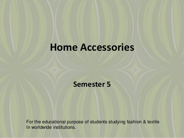 Home Accessories Semester 5 For the educational purpose of students studying fashion & textile In worldwide institutions.