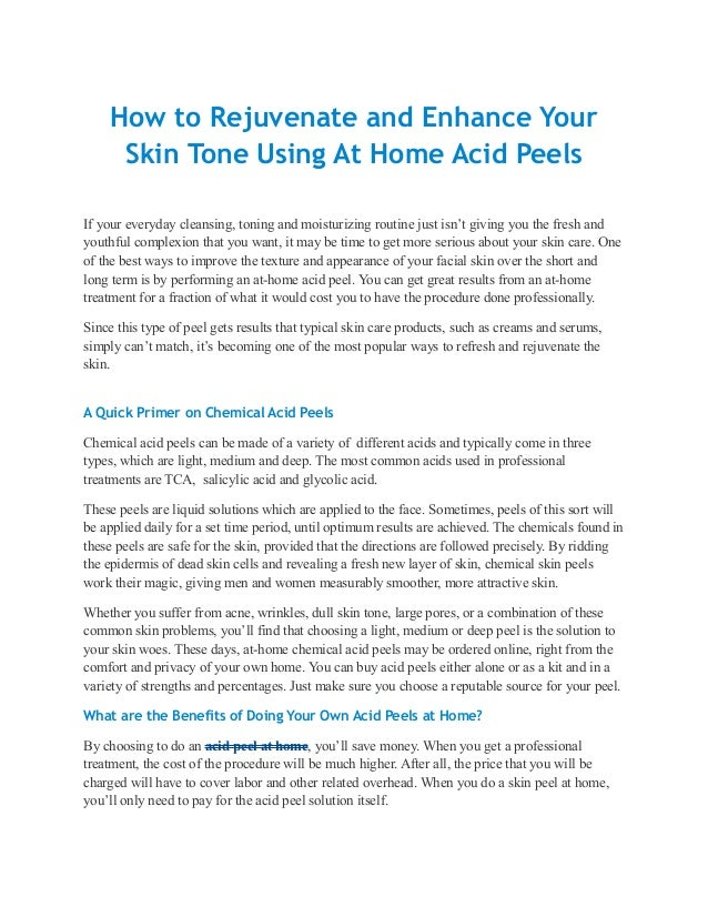 How to Rejuvenate and Enhance Your     Skin Tone Using At Home Acid PeelsIf your everyday cleansing, toning and moisturizi...