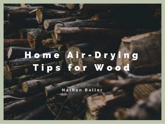 Nathan Baller with Home-Air Drying Tips for Wood