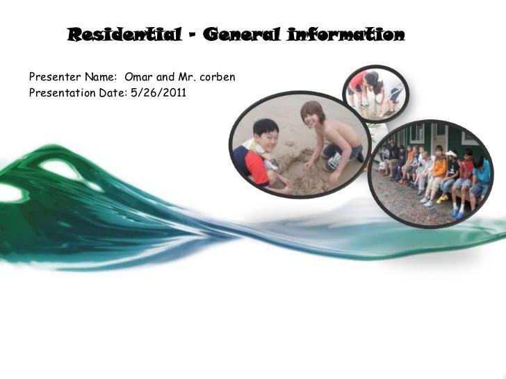 Residential – General information<br />Presenter Name:  Omar and Mr. corben <br />Presentation Date: 5/26/2011<br />