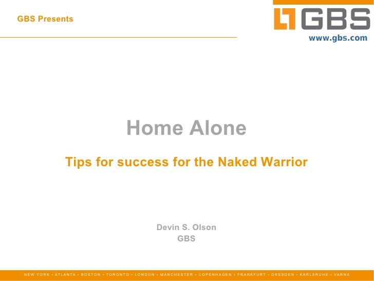 GBS Presents Devin S. Olson GBS Home Alone Tips for success for the Naked Warrior