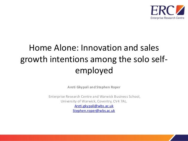Home Alone: Innovation and sales growth intentions among the solo self- employed Areti Gkypali and Stephen Roper Enterpris...